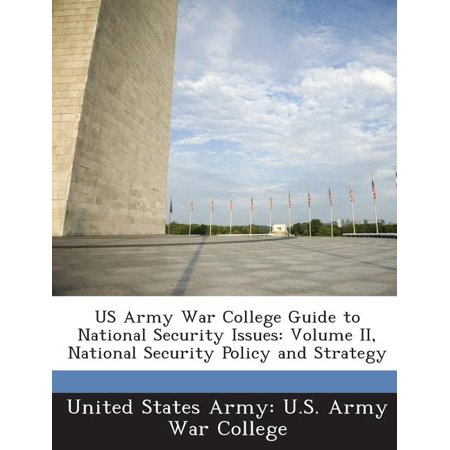 US Army War College Guide to National Security Issues : Volume II, National Security Policy and Strategy Us Army Standard Issue