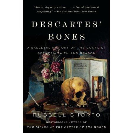 Descartes' Bones : A Skeletal History of the Conflict Between Faith and Reason