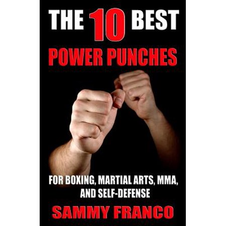 The 10 Best Power Punches : For Boxing, Martial Arts, Mma and
