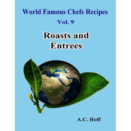 World Famous Chefs Recipes Vol. 9: Roasts and Entrees - eBook - Entree Halloween Recipes
