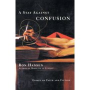 A Stay Against Confusion : Essays on Faith and Fiction
