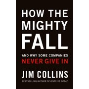 Good to Great: How the Mighty Fall: And Why Some Companies Never Give in (Hardcover)