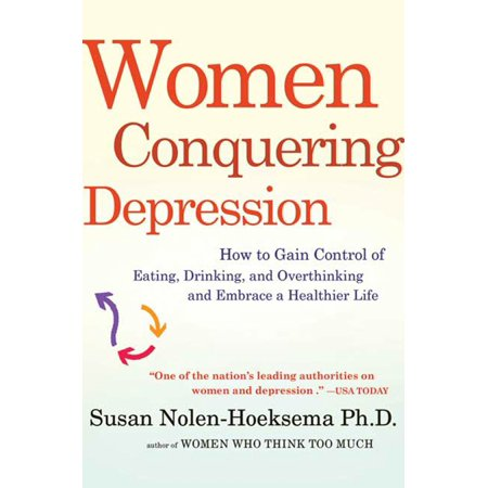 Women Conquering Depression : How to Gain Control of Eating, Drinking, and Overthinking and Embrace a Healthier Life