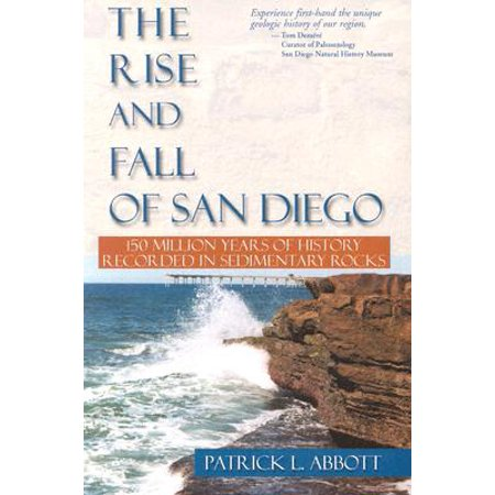 Rise and Fall of San Diego : 150 Million Years of History Recorded in Sedimentary Rocks ()