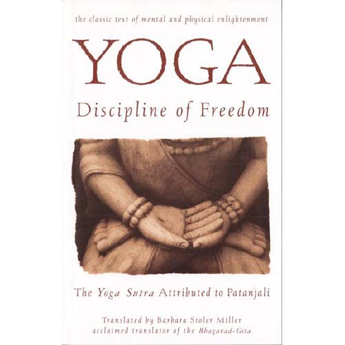 Yoga: Discipline of Freedom : The Yoga Sutra Attributed to Patanjali