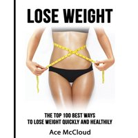 Lose Weight Fast & Naturally Through Diet Exercise: Lose Weight: The Top 100 Best Ways To Lose Weight Quickly and Healthily (Paperback)