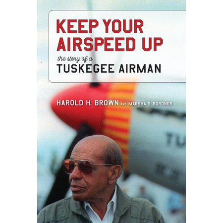 Keep Your Airspeed Up : The Story of a Tuskegee Airman