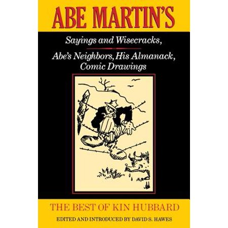 The Best of Kin Hubbard : Abe Martin's Sayings and Wisecracks, Abe's Neighbors, His Almanack, Comic