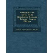 Garibaldi E La Difesa Della Repubblica Romana