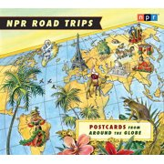 NPR Road Trips: Postcards from Around the Globe : Stories That Take You Away . . .
