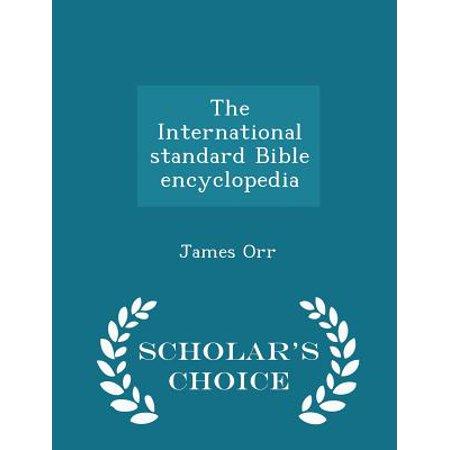 The International Standard Bible Encyclopedia - Scholar's Choice Edition
