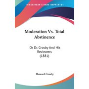 Moderation Vs. Total Abstinence : Or Dr. Crosby And His Reviewers (1881)