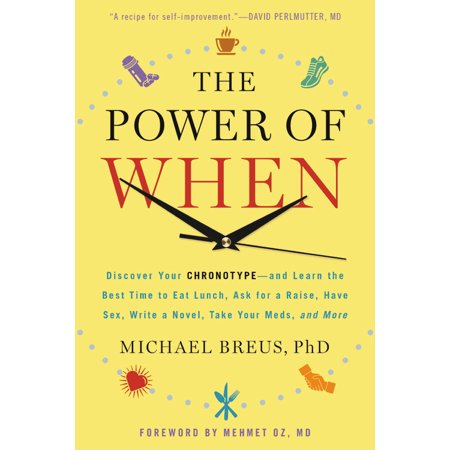 The Power of When : Discover Your Chronotype--and Learn the Best Time to Eat Lunch, Ask for a Raise, Have Sex, Write a Novel, Take Your Meds, and (Best Time To Ask For A Raise)