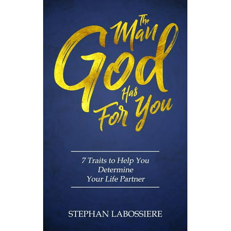 The Man God Has For You : 7 traits to Help You Determine Your Life Partner (Paperback)