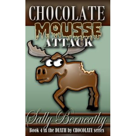 Chocolate Mousse Attack: Book 4 Death by Chocolate Series