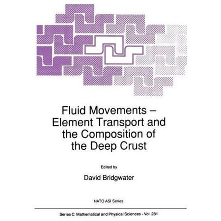 Fluid Movements Element Transport And The Composition Of The Deep Crust  Softcover Reprint Of The Origi   Nato Science Series C   Closed   281