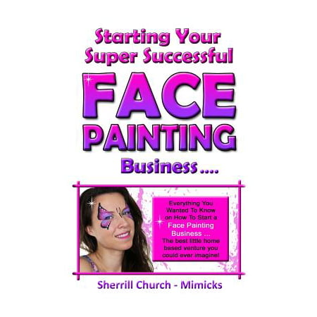 Starting your super successful face painting business for Face painting business