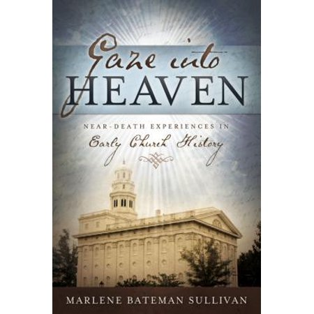 Gaze Into Heaven : Near-Death Experiences in Early Church History (Early Church History Library)