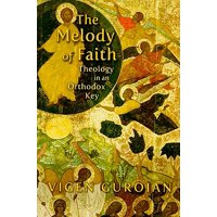 The Melody of Faith : Theology in an Orthodox Key