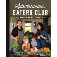 The Adventurous Eaters Club : Mastering the Art of Family Mealtime