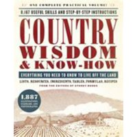 Country Wisdom & Know-How : Everything You Need to Know to Live Off the Land