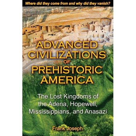 Advanced Civilizations of Prehistoric America : The Lost Kingdoms of the Adena, Hopewell, Mississippians, and (Best Religion Civ 5)