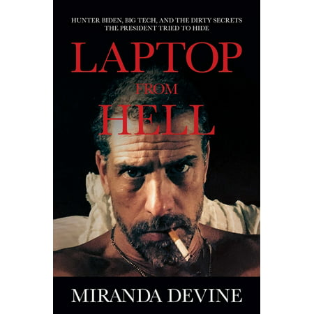 Laptop from Hell: Hunter Biden, Big Tech, and the Dirty Secrets the President Tried to Hide (Hardcover)