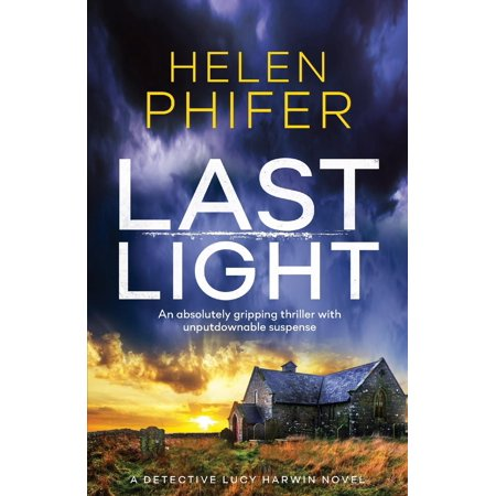 Detective Lucy Harwin Novel: Last Light: An Absolutely Gripping Thriller with Unputdownable Suspense