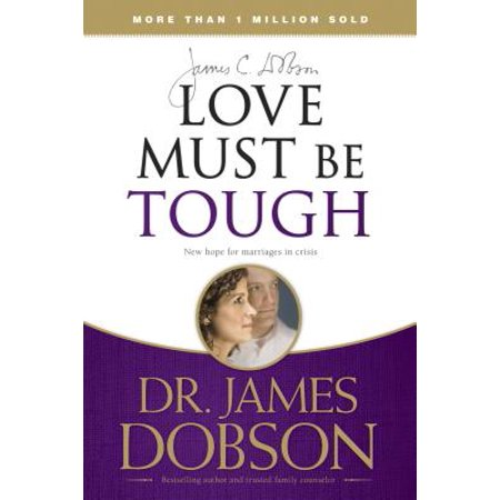 Love Must Be Tough : New Hope for Marriages in (James Dobson Love Must Be Tough Excerpts)
