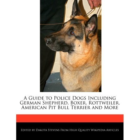 A Guide to Police Dogs Including German Shepherd, Boxer, Rottweiler, American Pit Bull Terrier and More Boxer German Shepherd