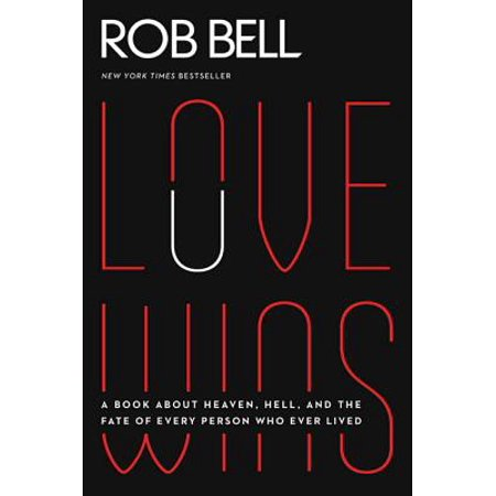 Love Wins : A Book about Heaven, Hell, and the Fate of Every Person Who Ever