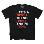 Life's A Bicth Funny Sayings Humorous Fashion Novelty Quote T-Shirt Tee by Brisco Brands