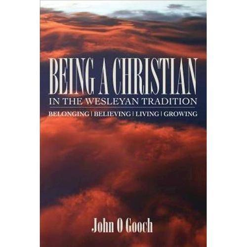 Being a Christian in the Wesleyan Tradition: Belonging, Believing, Living, Growing
