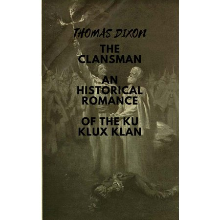 THE CLANSMAN AN HISTORICAL ROMANCE OF THE KU KLUX KLAN -