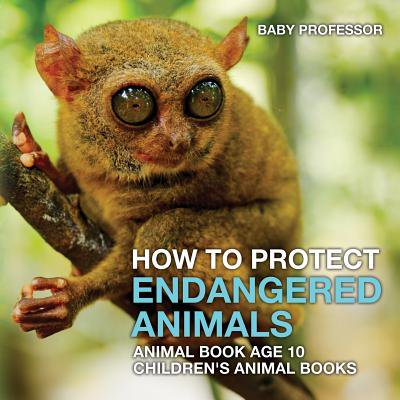 How to Protect Endangered Animals - Animal Book Age 10 Children's Animal - Endangered Book