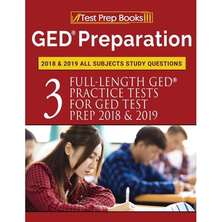 GED Preparation 2018 & 2019 All Subjects Study Questions: Three FullLength Practice Tests for GED Test Prep 2018 & 2019 (Test Prep Books) (Best Academy For Entry Test Preparation)