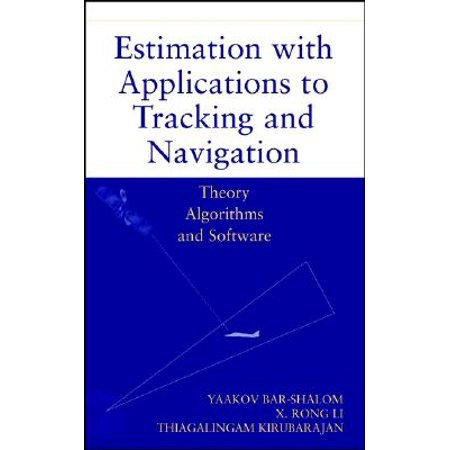 Estimation with Applications to Tracking and Navigation : Theory Algorithms and Software