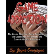 Game Addiction: The Untold Stories of Game Addiction… the Experience, the Effects and Game Addiction Treatment - eBook