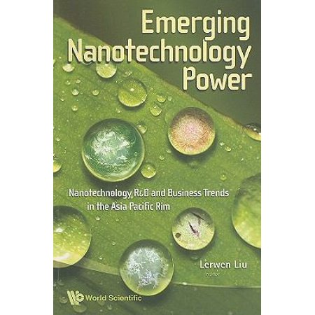 Emerging Nanotechnology Power  Nanotechnology R And Business Trends In The Asia Pacific Rim