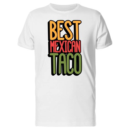 Quote Best Mexican Taco Tee Men's -Image by (Best Climate In New Mexico)