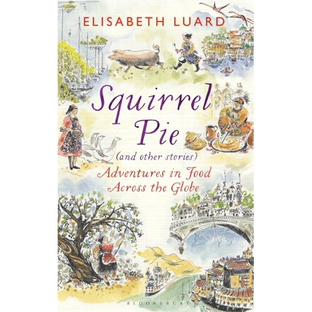 - Squirrel Pie (and other stories) : Adventures in Food Across the Globe