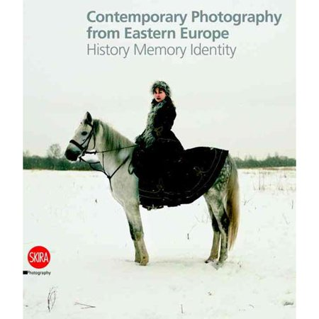 Contemporary Photography from Eastern Europe: History, Memory, Identity