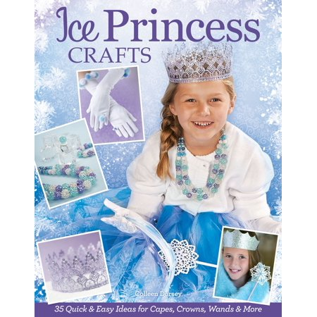 Ice Princess Crafts: 35 Quick and Easy Ideas for Capes, Crowns, Wands, and More - eBook