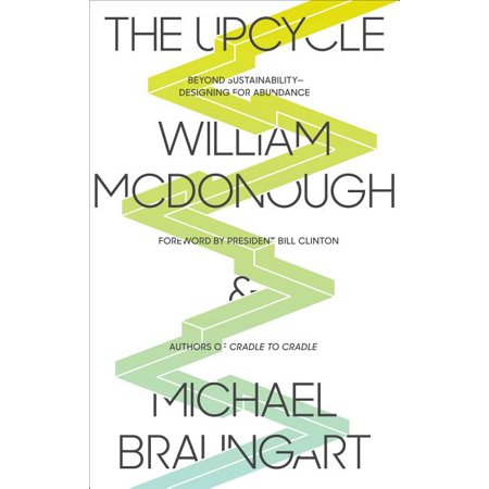 The Upcycle : Beyond Sustainability - Designing for Abundance
