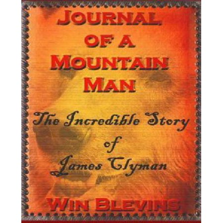 The Journal of a Mountain Man: James Clyman's Own Story