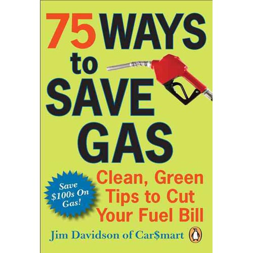 75 Ways to Save Gas: Clean, Green Tips to Cut Your Fuel Bill