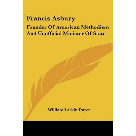 Francis Asbury  Founder Of American Methodism And Unofficial Minister Of State