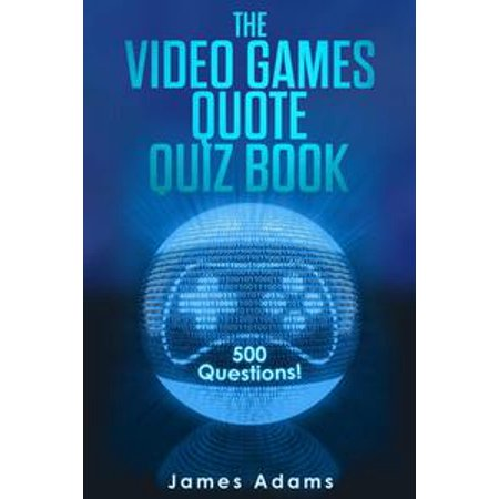 The Video Games Quote Quiz Book: 500 Questions! - eBook (Halloween Quiz Games For Adults)
