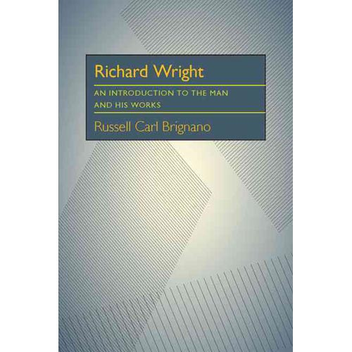 Richard Wright : An Introduction to the Man and His Works