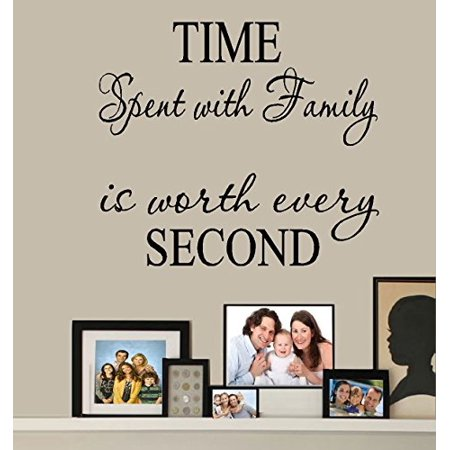 Decal ~ TIME Spent with Family is worth every SECOND #4 ~ WALL DECAL: Top section 8